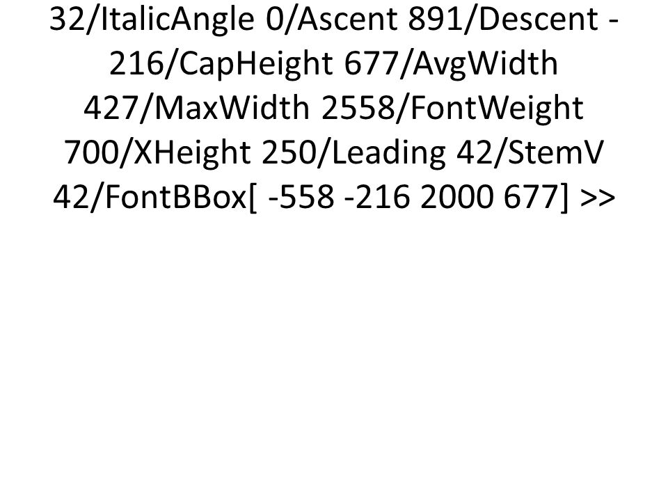 <</Type/FontDescriptor/FontName/Times#20New#20Roman,Bold/Flags 32/ItalicAngle 0/Ascent 891/Descent -216/CapHeight 677/AvgWidth 427/MaxWidth 2558/FontWeight 700/XHeight 250/Leading 42/StemV 42/FontBBox[ -558 -216 2000 677] >>
